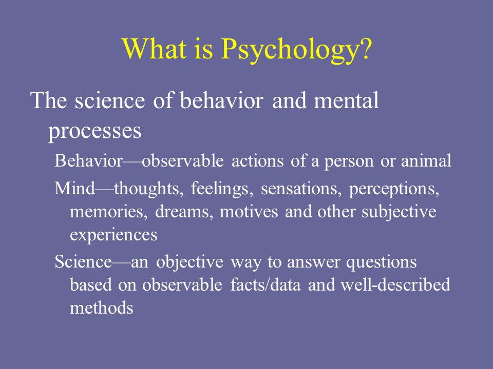 an introduction to psychology the science of behavior and mental processes Psychology: psychology, scientific discipline that studies mental states and processes and behavior in humans and other animals.
