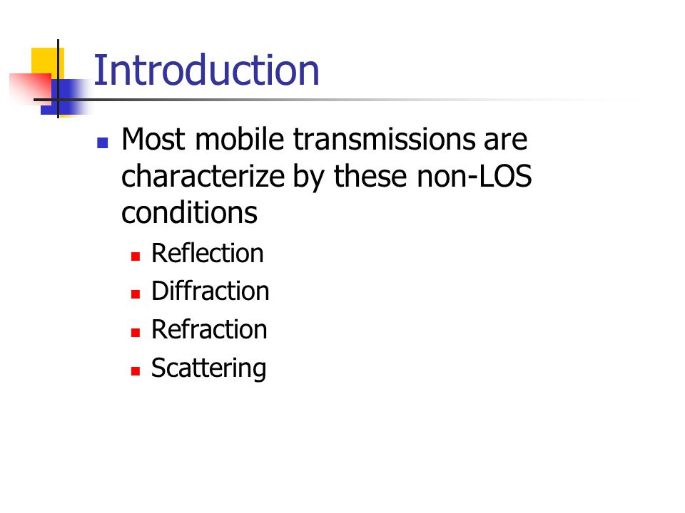 Introduction Most mobile transmissions are characterize by these non-LOS conditions. Reflection. Diffraction.