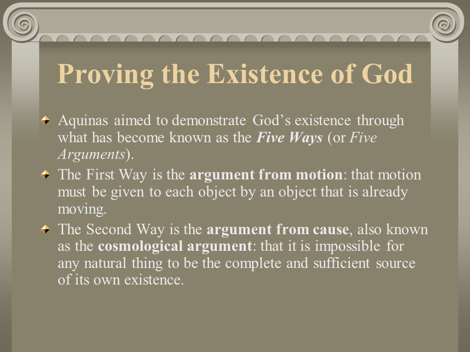 does the first cause argument prove Also, it does not follow that the first cause would be the same entity as the conclusion of the other arguments: unmoved mover, necessary being, greatest good, or great designer a separate argument would be necessary to show that all these gods are the same god.