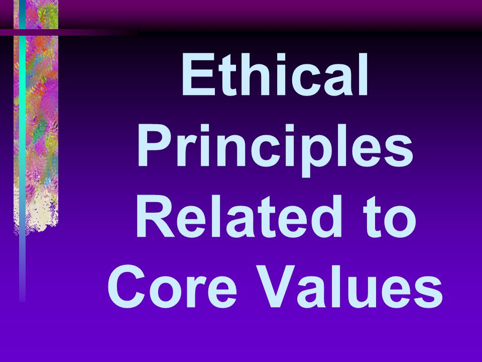 core ethical principles What are buddhist ethics about to live is to act, and our actions can have either harmful or beneficial consequences for oneself and others buddhist ethics is concerned with the principles and practices that help one to act in ways that help rather than harm the core ethical code of buddhism is known as the five precepts,.