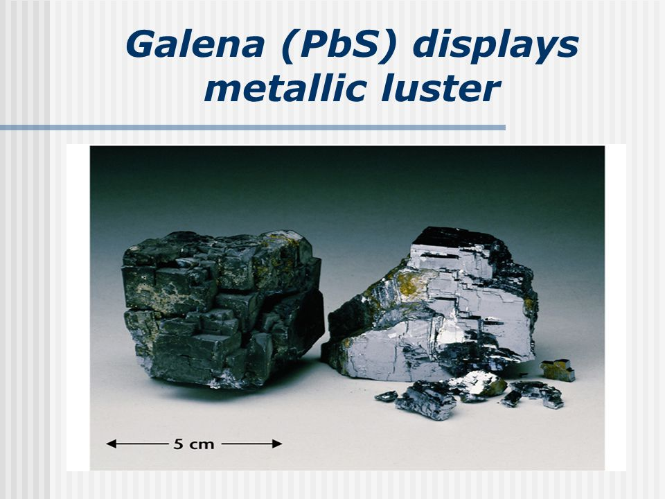 Galena (PbS) displays metallic luster