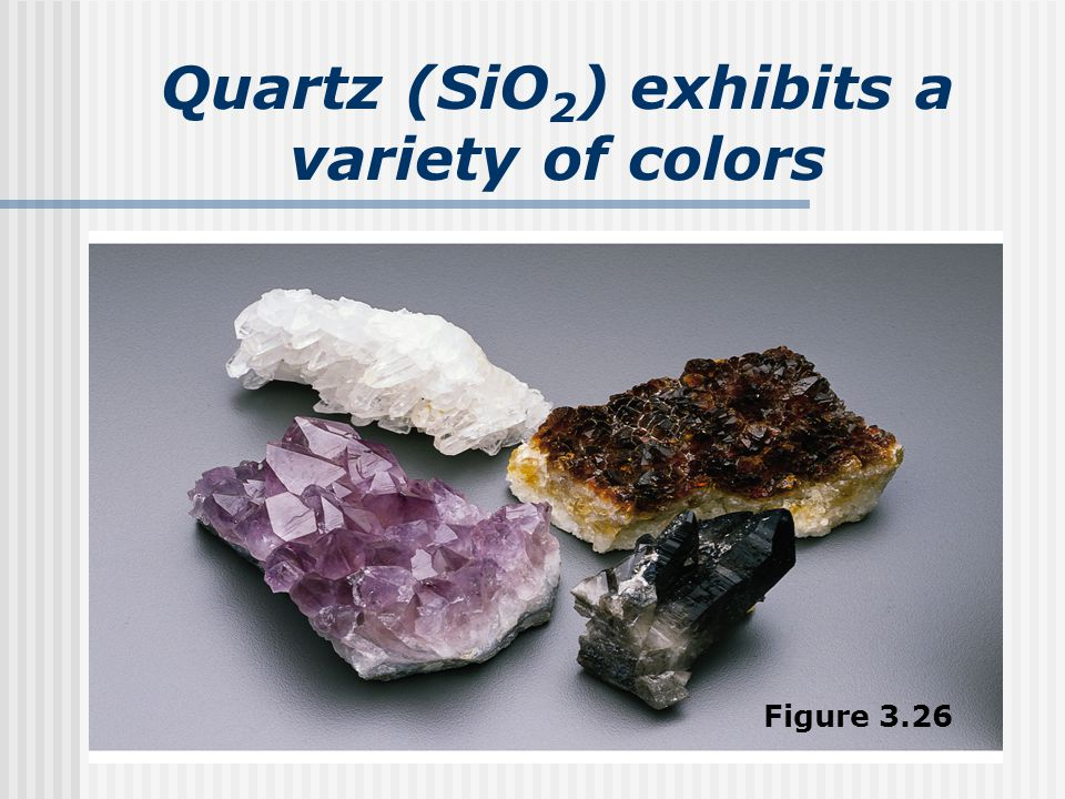 Quartz (SiO2) exhibits a variety of colors