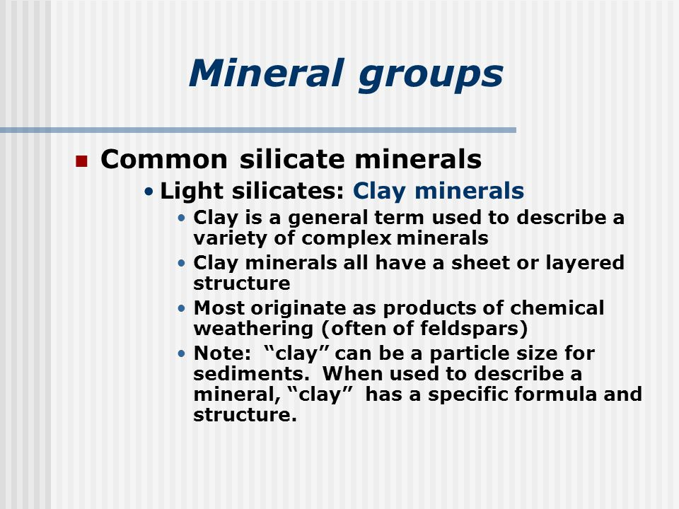 Mineral groups Common silicate minerals Light silicates: Clay minerals