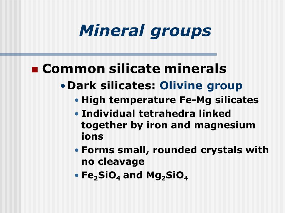 Mineral groups Common silicate minerals Dark silicates: Olivine group