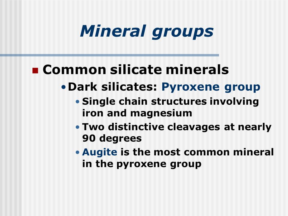 Mineral groups Common silicate minerals Dark silicates: Pyroxene group