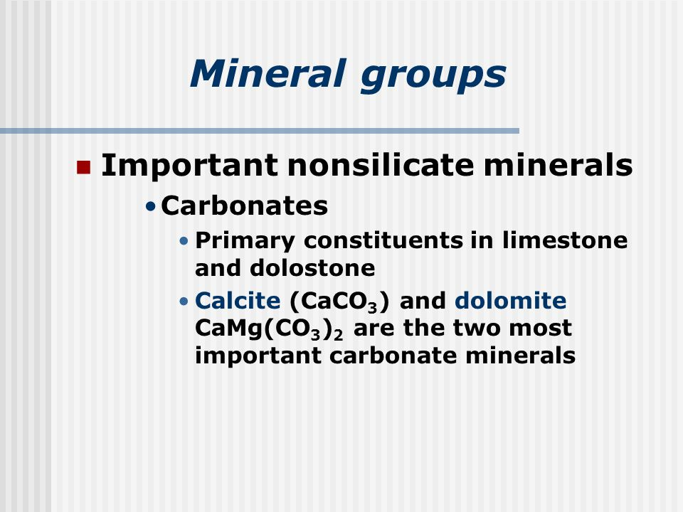 Mineral groups Important nonsilicate minerals Carbonates