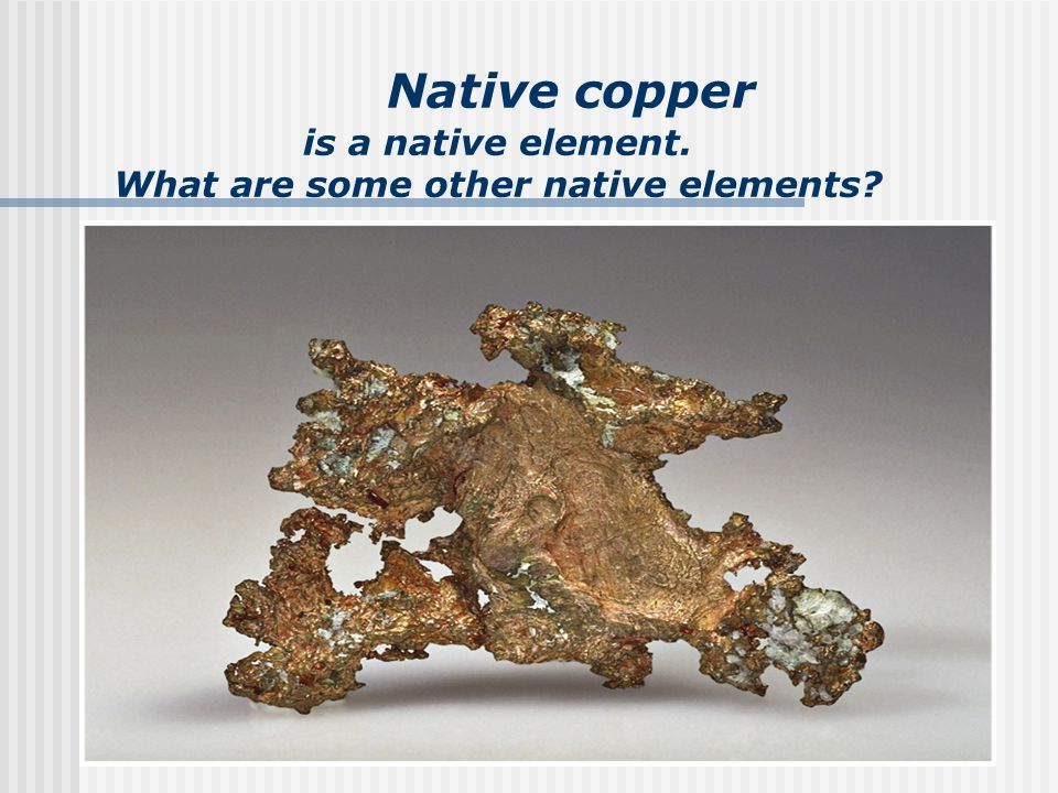 Native copper is a native element. What are some other native elements