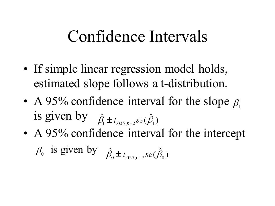 Confidence Intervals If simple linear regression model holds, estimated slope follows a t-distribution.