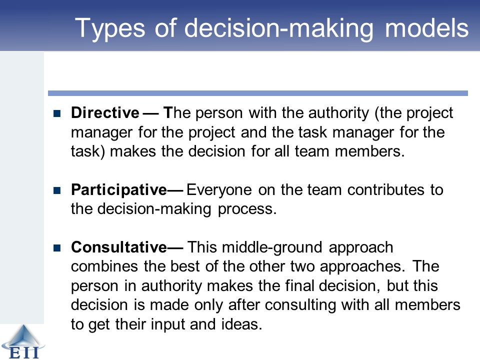 types of decision making models According to this model, the type of decision making style selected has a direct bearing on participant commitment, as their involvement in making the decision increases the clear inference to be drawn from this is that the higher the degree of participation in the decision, the higher the level of commitment, and probably the greater the .