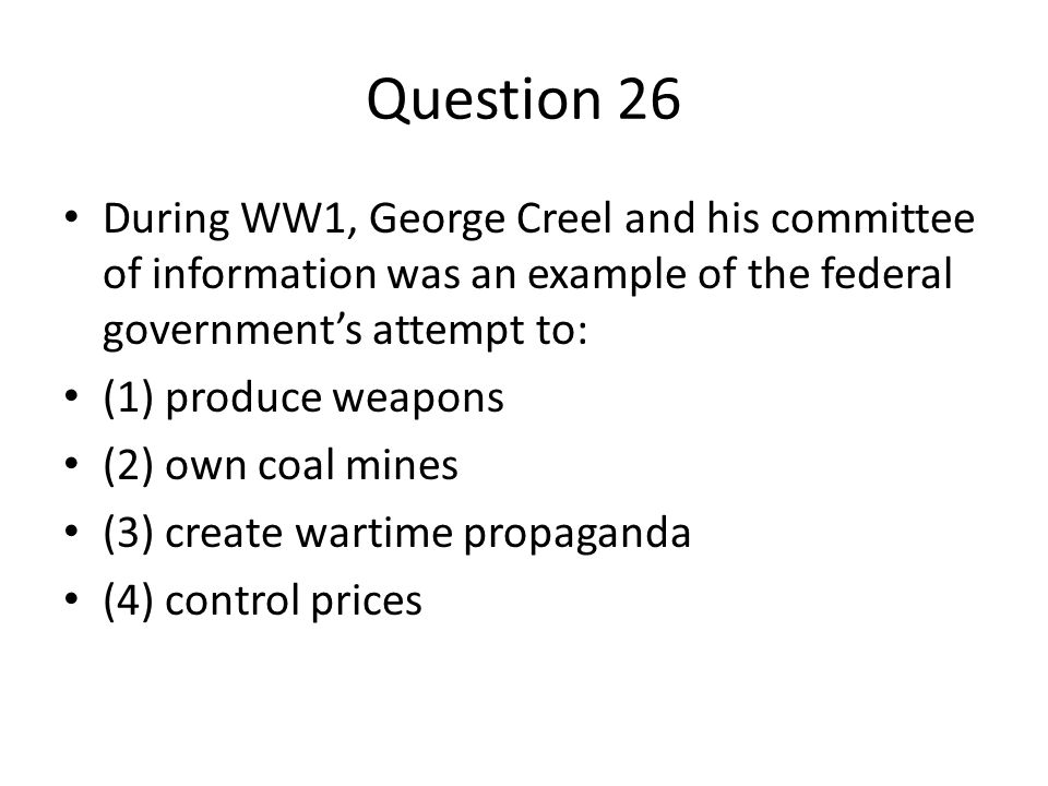 Question 26 During WW1 George Creel And His Committee Of Information Was An Example