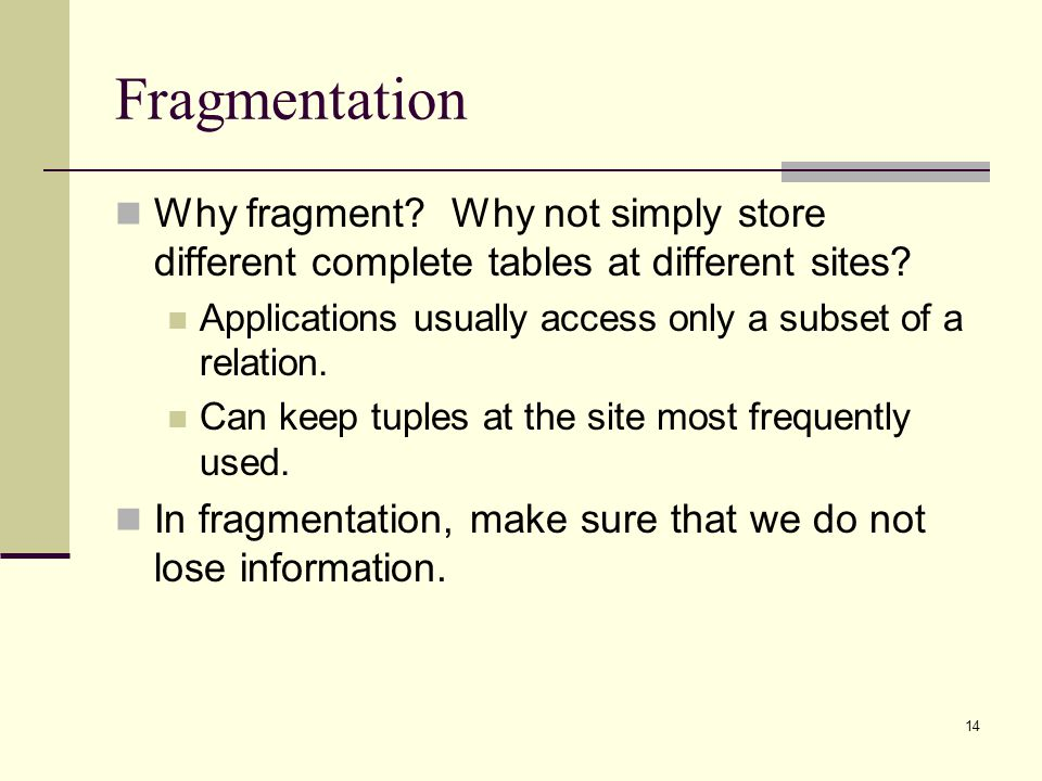 Fragmentation Why fragment Why not simply store different complete tables at different sites