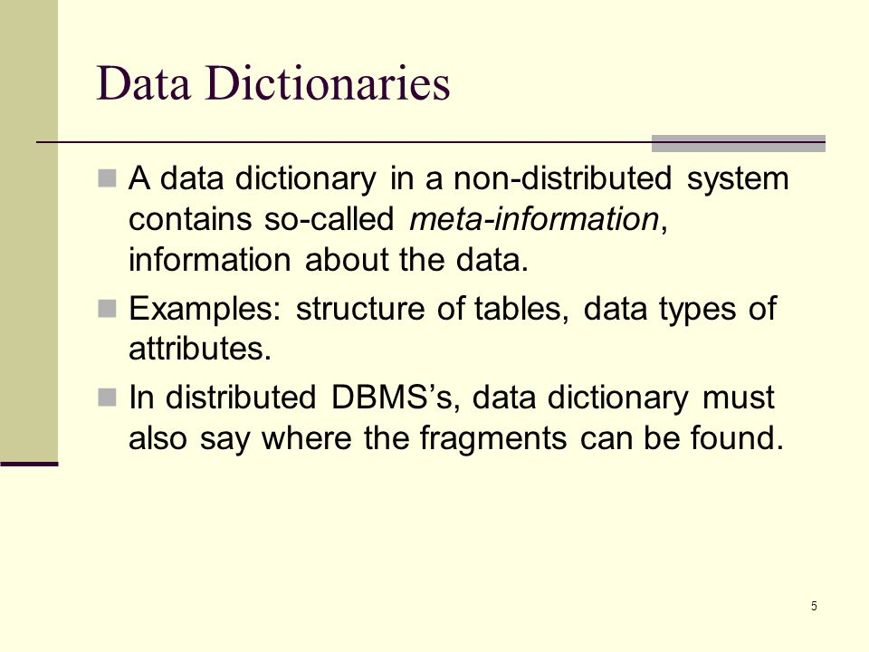Data Dictionaries A data dictionary in a non-distributed system contains so-called meta-information, information about the data.