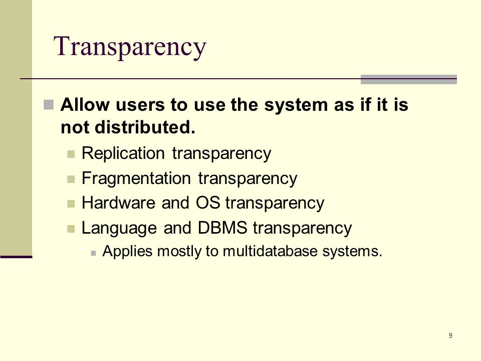 Transparency Allow users to use the system as if it is not distributed. Replication transparency. Fragmentation transparency.
