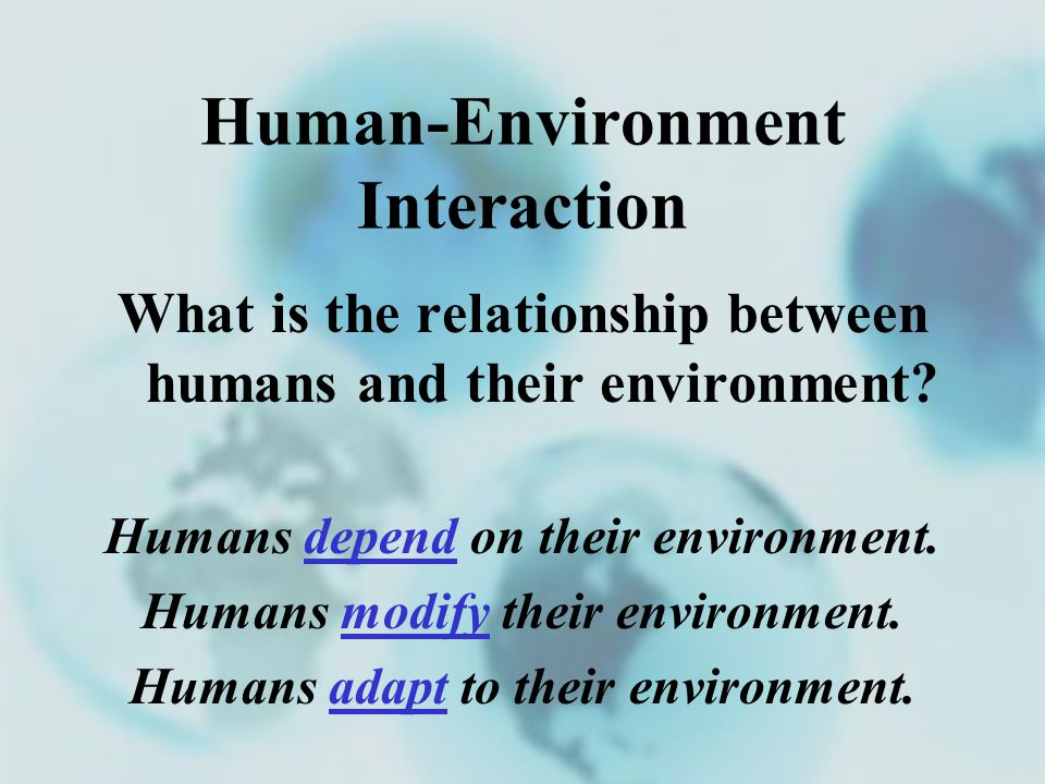 relationship between human characteristics and human Human characteristics of place also include land use, density of population, language patterns, religion what is the relationship between humans and the.