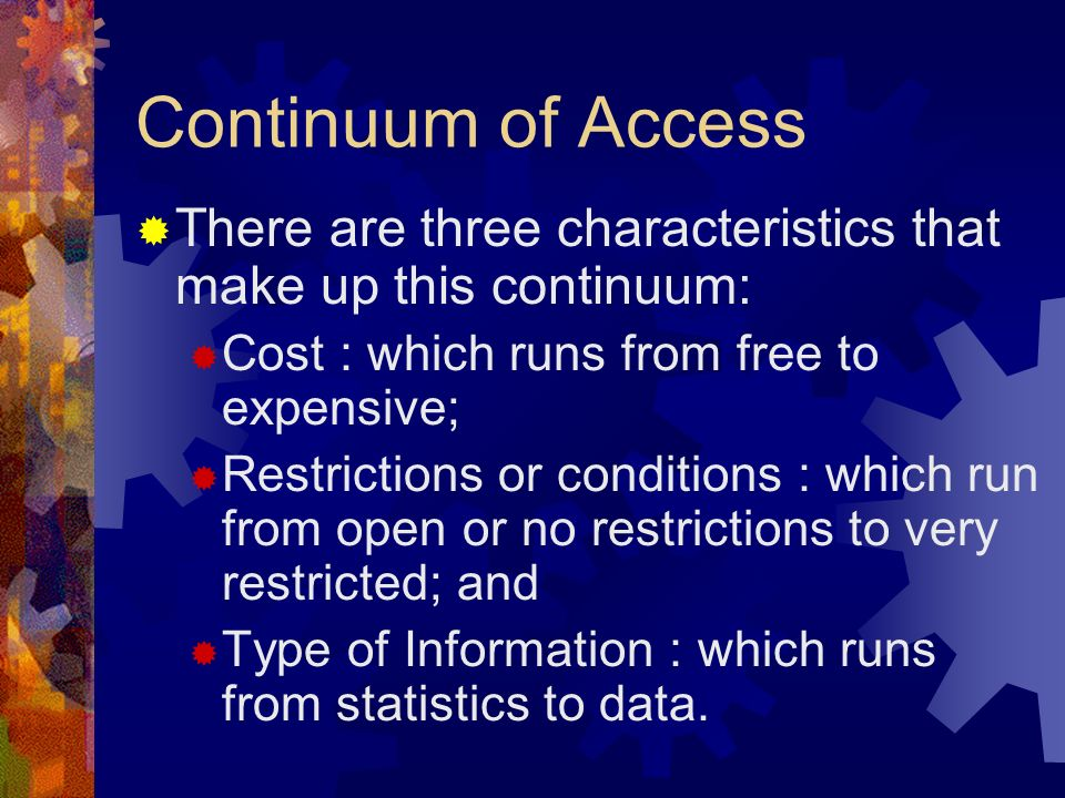 Continuum of Access There are three characteristics that make up this continuum: Cost : which runs from free to expensive;