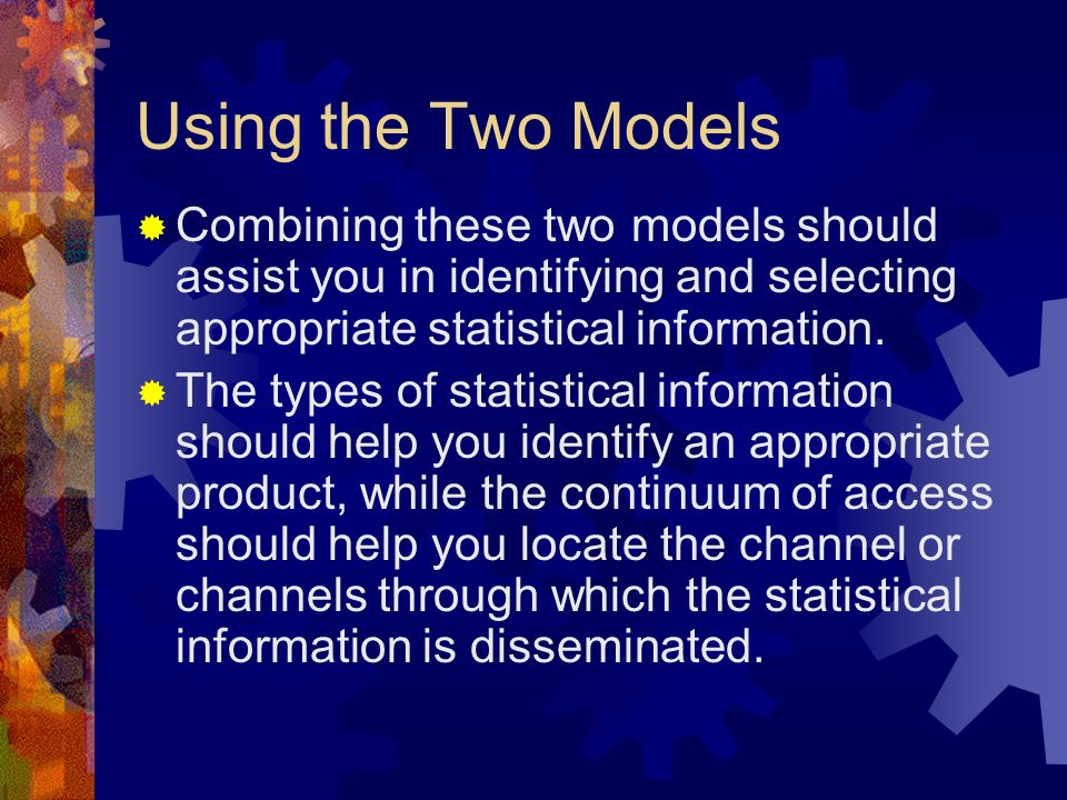 Using the Two ModelsCombining these two models should assist you in identifying and selecting appropriate statistical information.