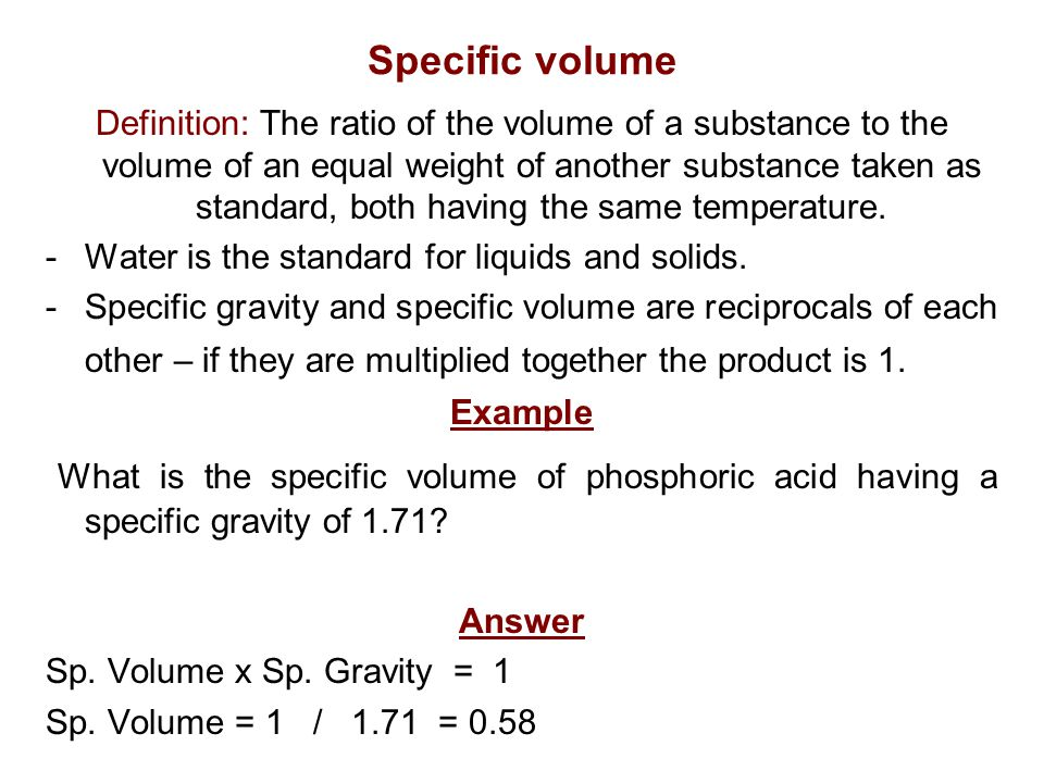 water and specific gravity Specific gravity is defined as the ratio of the density of a substance to the density of water water has a specific gravity of 10: any object with a specific gravity less than 10 will float in water and anything with a density greater than 10 will sink.