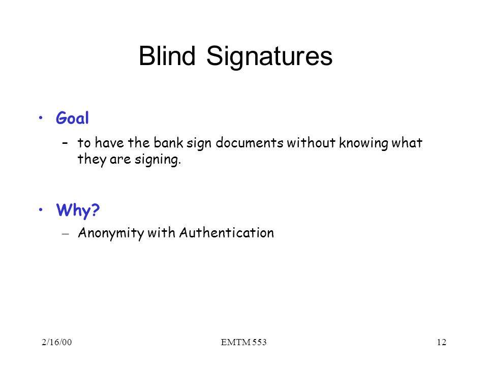 Blind Signatures Goal Why