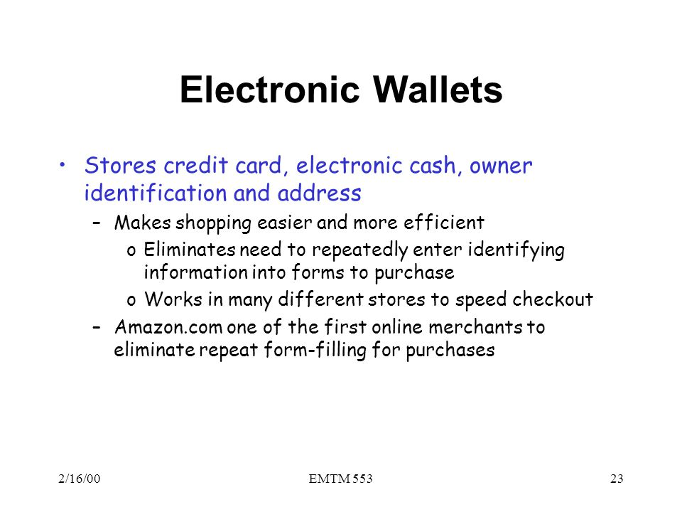 Electronic Wallets Stores credit card, electronic cash, owner identification and address. Makes shopping easier and more efficient.