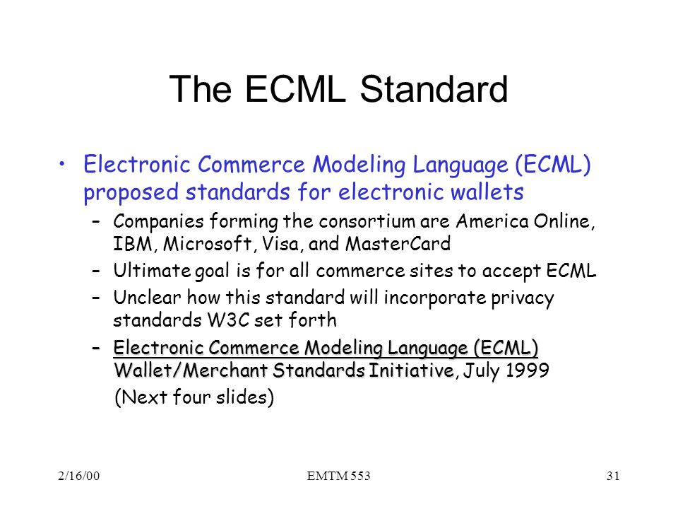 The ECML Standard Electronic Commerce Modeling Language (ECML) proposed standards for electronic wallets.