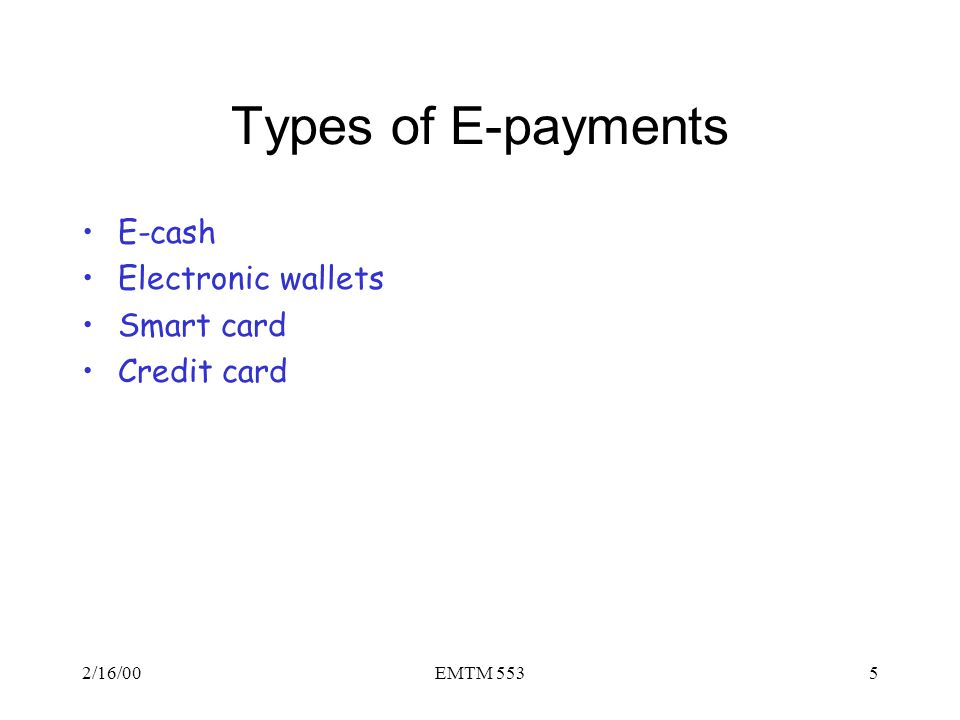 Types of E-payments E-cash Electronic wallets Smart card Credit card