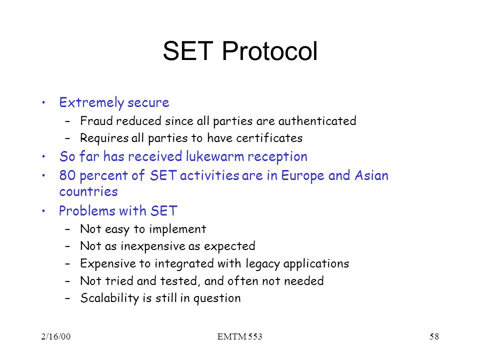 SET Protocol Extremely secure So far has received lukewarm reception