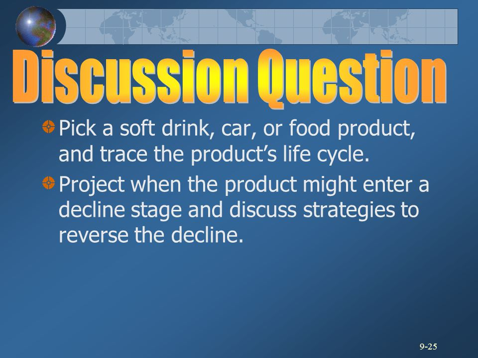 Discussion Question Pick a soft drink, car, or food product, and trace the product's life cycle.
