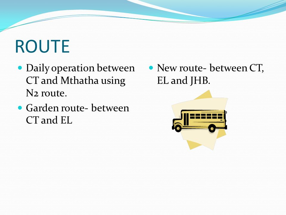 ROUTE Daily operation between CT and Mthatha using N2 route.