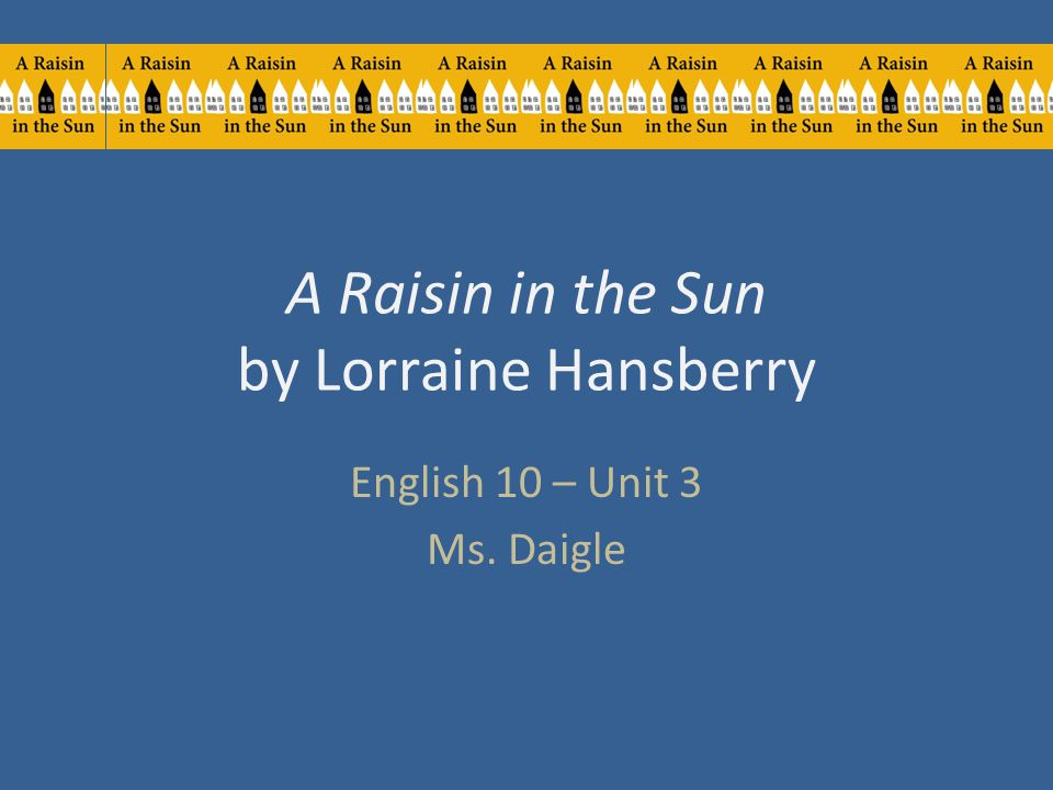 major themes in a raisin in the sun by lorraine hansberry Created by lorraine hansberry in a raisin in the sun the vision of lena younger created by lorraine hansberry in a raisin major characters and will not.