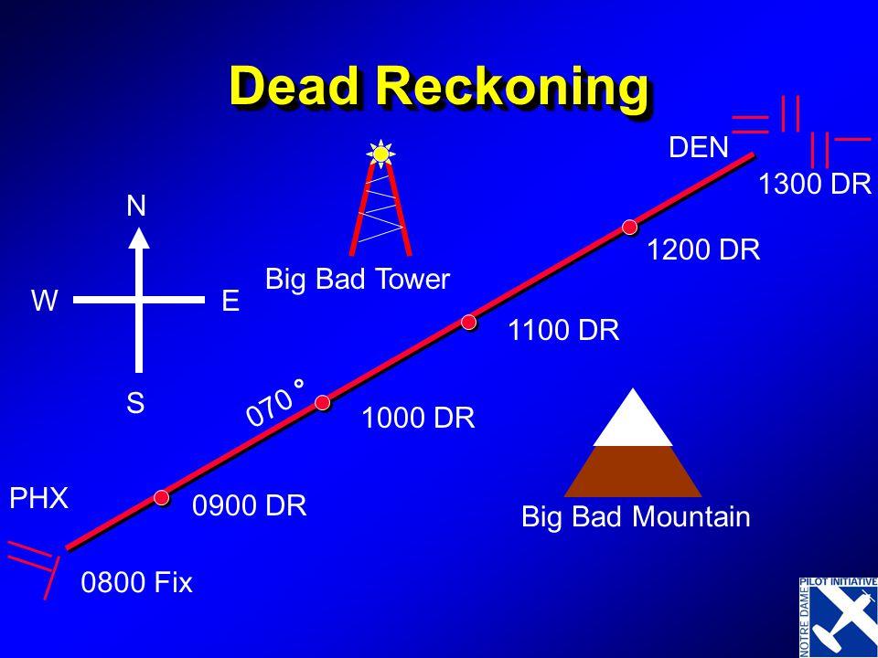 Dead Reckoning DEN Big Bad Tower 1300 DR N E S W 1200 DR 1100 DR 070 °