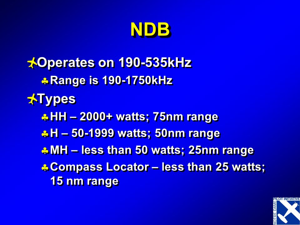 NDB Operates on 190-535kHz Types Range is 190-1750kHz
