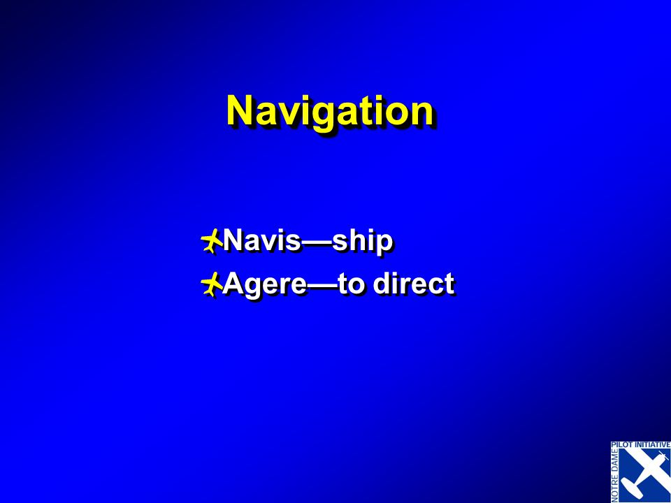 Navigation Navis—ship Agere—to direct