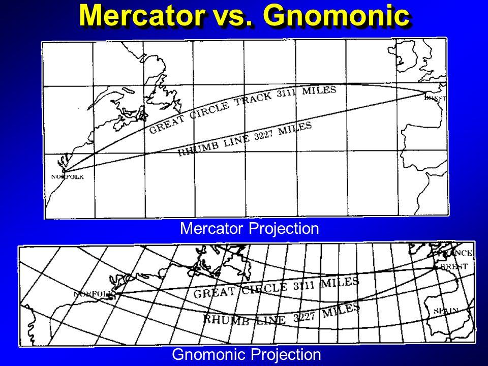 Mercator vs. Gnomonic Mercator Projection Gnomonic Projection