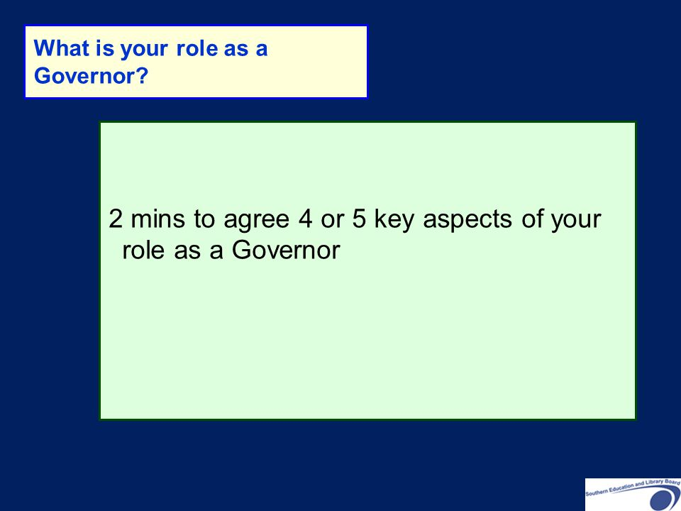 2 mins to agree 4 or 5 key aspects of your role as a Governor