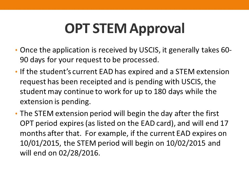 OPT STEM Approval Once the application is received by USCIS, it generally takes days for your request to be processed.