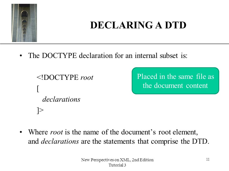 DECLARING A DTD The DOCTYPE declaration for an internal subset is: