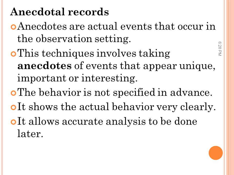 Anecdotes are actual events that occur in the observation setting.