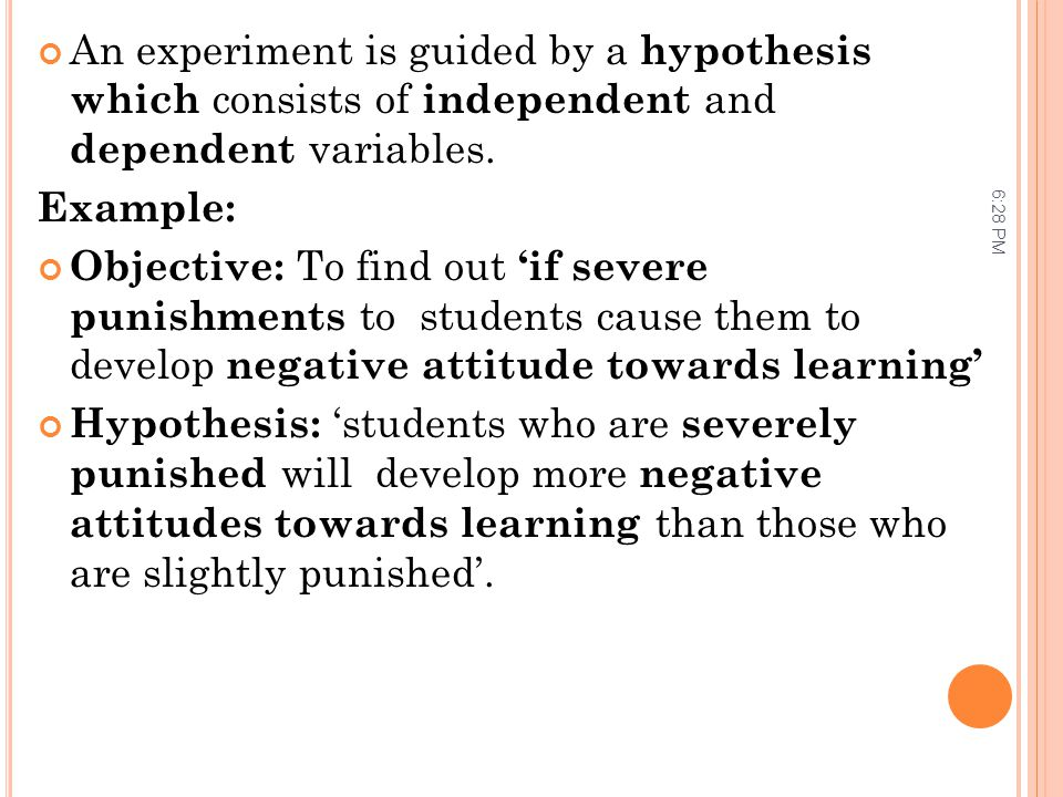 An experiment is guided by a hypothesis which consists of independent and dependent variables.