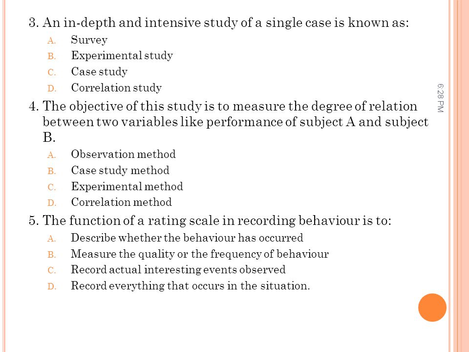 3. An in-depth and intensive study of a single case is known as: