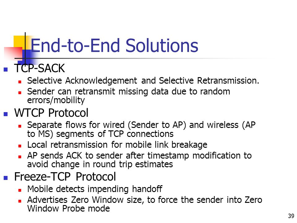 End-to-End Solutions TCP-SACK WTCP Protocol Freeze-TCP Protocol