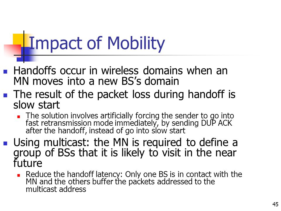 Impact of Mobility Handoffs occur in wireless domains when an MN moves into a new BS's domain.