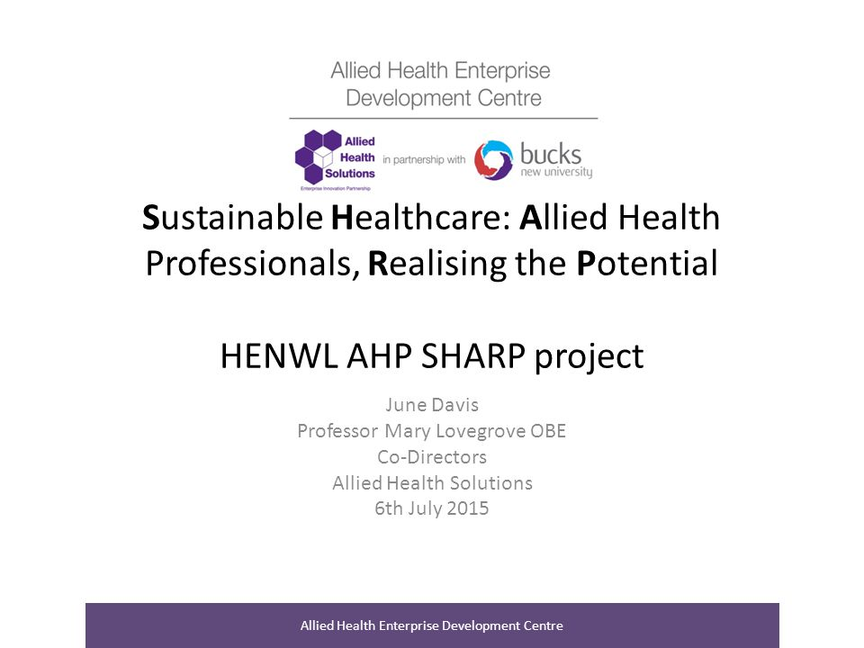 Sustainable Healthcare: Allied Health Professionals, Realising the Potential HENWL AHP SHARP project