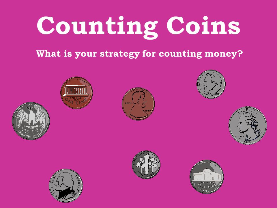 What is your strategy for counting money