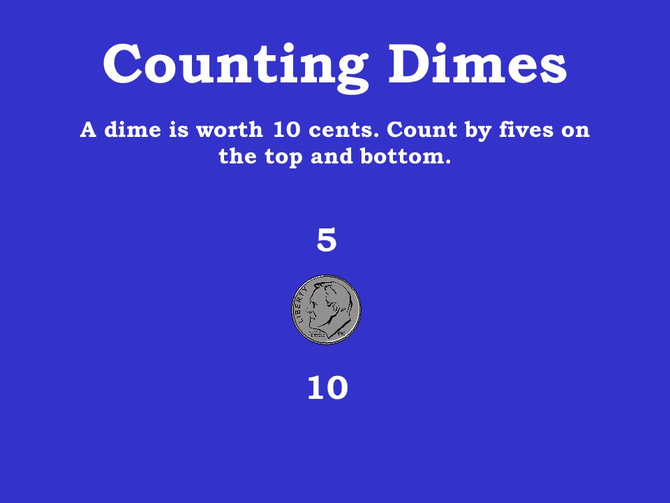A dime is worth 10 cents. Count by fives on the top and bottom.