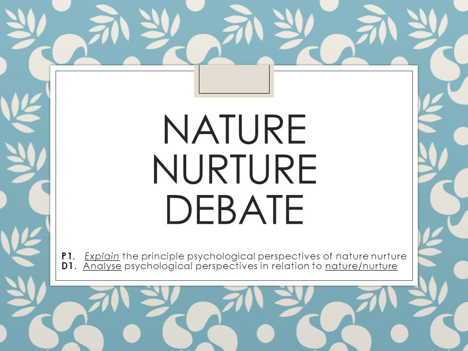nature nurture debate the development of Yet another complication to the nature-nurture debate is the existence of gene-environment (1928) the relative influence of nature and nurture upon mental development: a comparative study of foster-parent-foster-child resemblance and true-parent-true-child resemblance in: 27th yearbook.