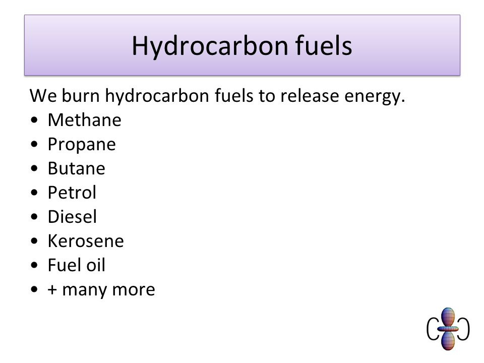 Hydrocarbon fuels We burn hydrocarbon fuels to release energy. Methane