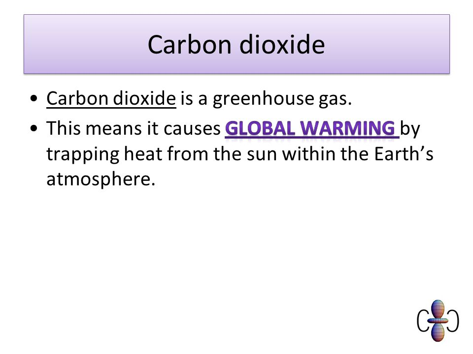 Carbon dioxide Carbon dioxide is a greenhouse gas.