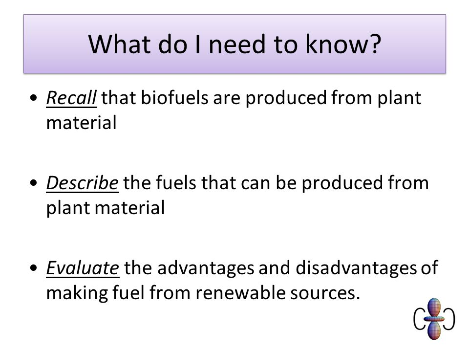 What do I need to know Recall that biofuels are produced from plant material. Describe the fuels that can be produced from plant material.