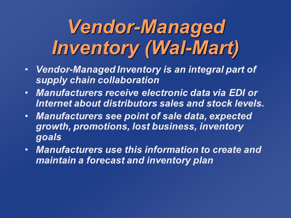 walmart use of vendor managed inventory system The supply side is managed by talk business & politics and sponsored by   this person will handle inventory management and in-stock, modular  this  person will have the responsibility of supplier training, supplier setup.