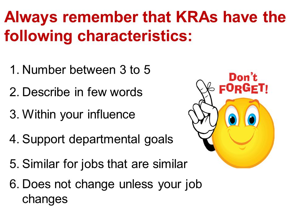 Always remember that KRAs have the following characteristics: